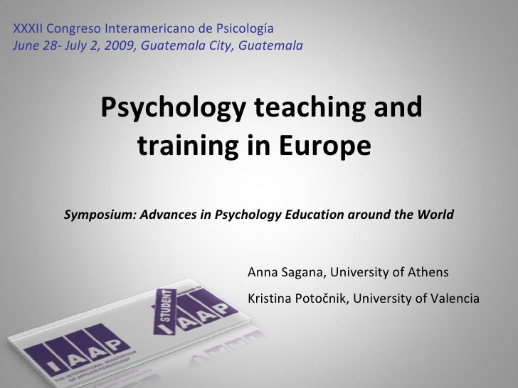 Psychology teaching and training in Europe   XXXII   Congreso Inter americano  de Psicología   June 28 - July  2,  200 9 ,...