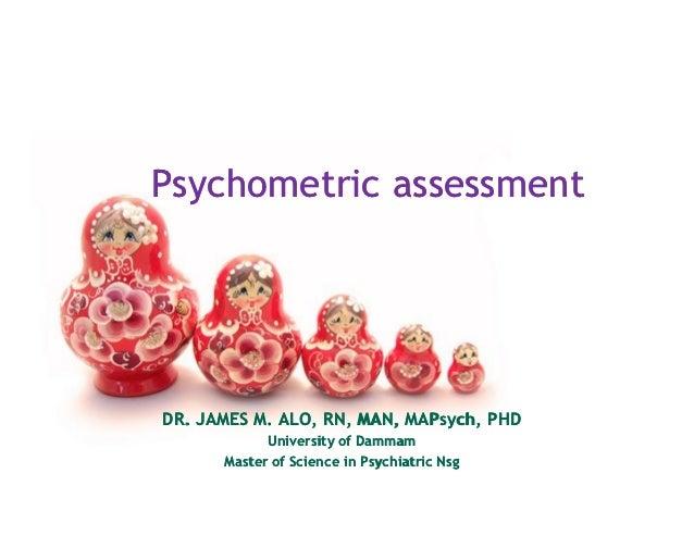 Psychometric assessmentDR. JAMES M. ALO, RN, MAN, MAPsych, PHD                           MAPsych,            University of...