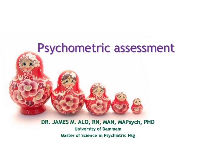 Psychometric assessmentDR. JAMES M. ALO, RN, MAN, MAPsych, PHD            University of Dammam      Master of Science in P...