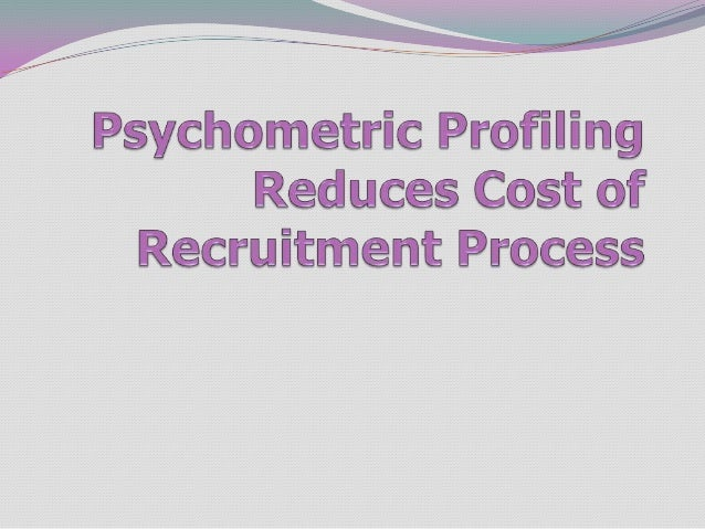 Psychometric Profiling Reduces Cost of Recruitment Process