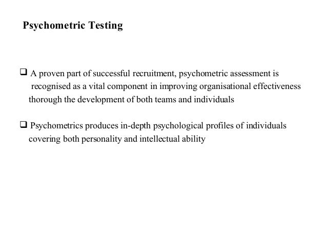 Psychometric Testing A proven part of successful recruitment, psychometric assessment isrecognised as a vital component i...