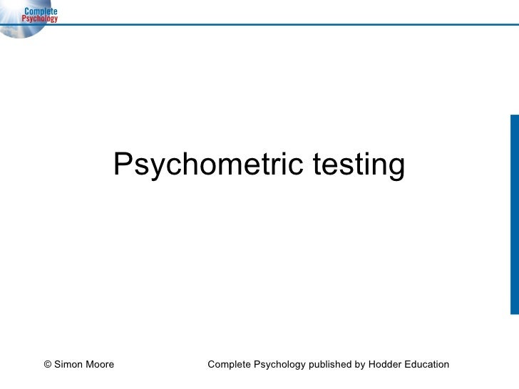 Psychometric testing © Simon Moore Complete Psychology published by Hodder Education