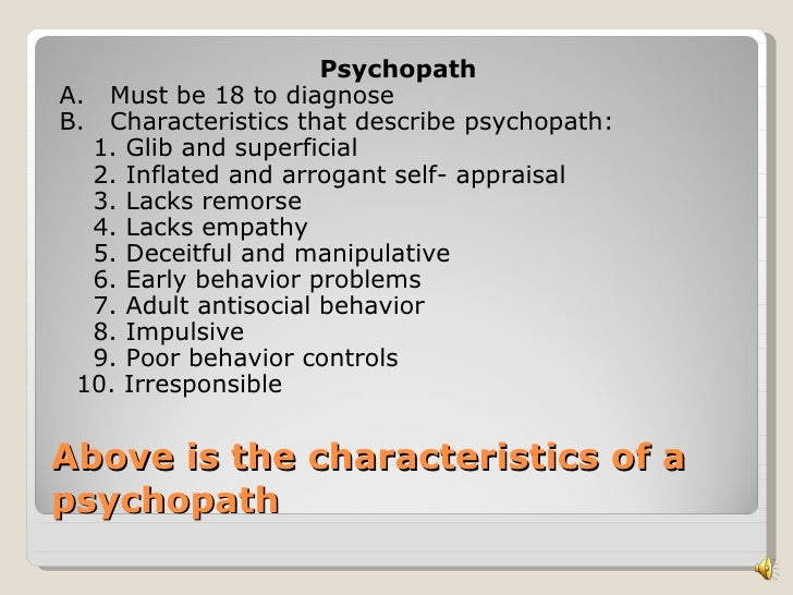 the characteristics of aggressive behavior and psychopathy Antisocial personality disorder is one of the few mental disorders for which aggressive behavior is a diagnostic criterion 1 irritability and aggressiveness, as indicated by repeated physical fights or assaults, is 1 of 7 elective criteria of which 3 are required to establish the diagnosis 1 a pattern of personal violence is widely.