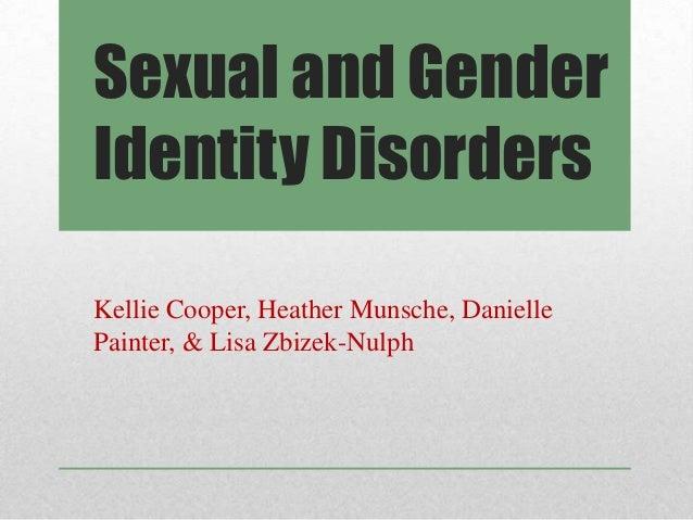 Sexual and GenderIdentity DisordersKellie Cooper, Heather Munsche, DaniellePainter, & Lisa Zbizek-Nulph