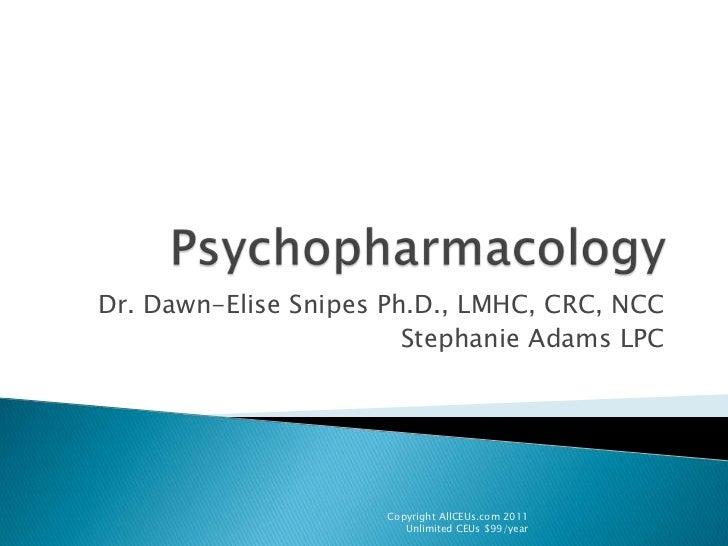 Psychopharmacology<br />Dr. Dawn-Elise Snipes Ph.D., LMHC, CRC, NCC<br />Stephanie Adams LPC<br />Copyright AllCEUs.com 20...