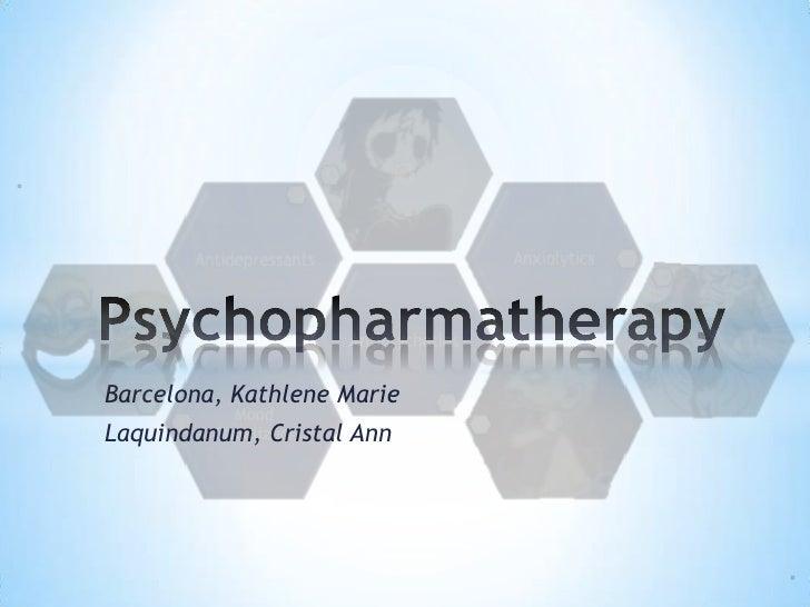 Psychopharmatherapy<br />Barcelona, Kathlene Marie<br />Laquindanum, Cristal Ann<br />