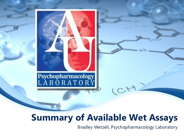 Summary of Available Wet Assays Bradley Wetzell, Psychopharmacology Laboratory