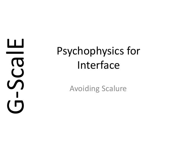G-ScalE          Psychophysics for              Interface            Avoiding Scalure