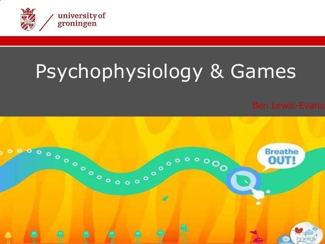 Psychophysiology & Games                   Ben Lewis-Evans