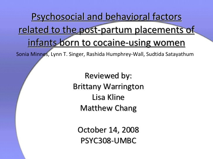 Psychosocial and behavioral factors related to the post-partum placements of infants born to cocaine-using women Reviewed ...