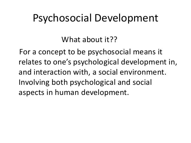 what is psychosocial development Personality development: gender development personality development: age 0–2 few years set the stage for both immediate and later psychosocial development.