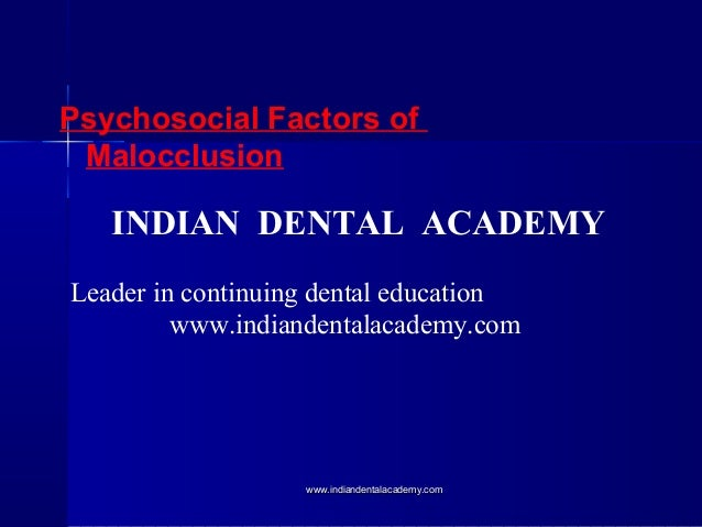 Psychosocial Factors of Malocclusion  INDIAN DENTAL ACADEMY Leader in continuing dental education www.indiandentalacademy....