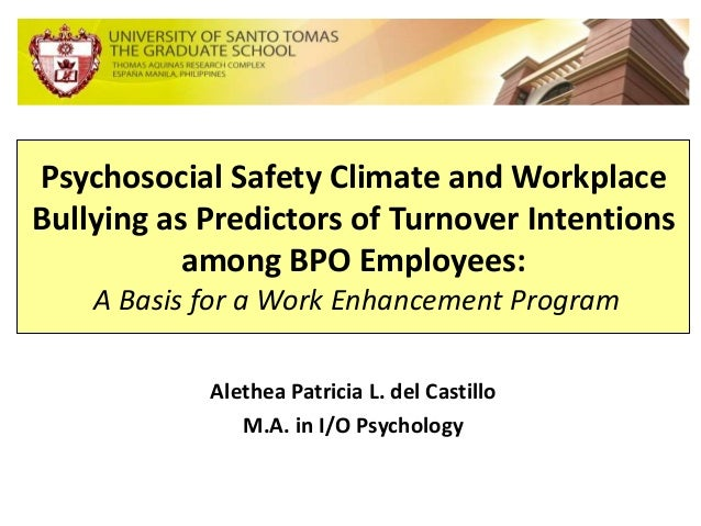 Psychosocial Safety Climate and Workplace Bullying as Predictors of Turnover Intentions among BPO Employees: A Basis for a...