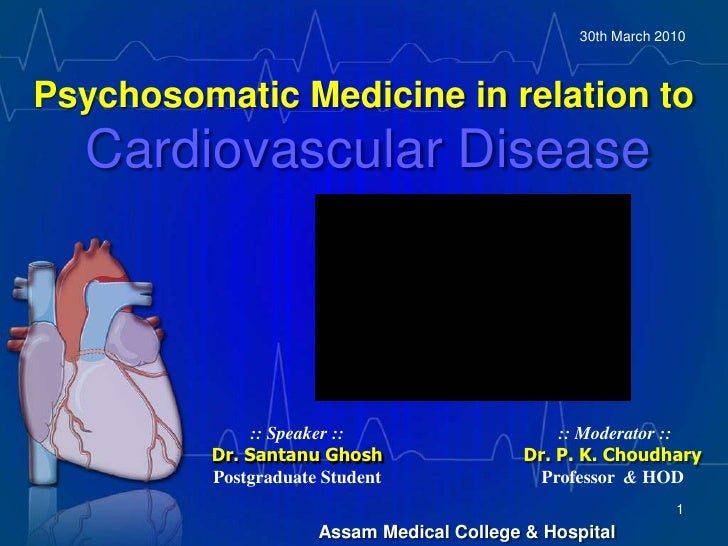 Psychosomatic Medicine in relation toCardiovascular Disease<br />             30th March 2010<br />:: Speaker ::Dr. Santan...