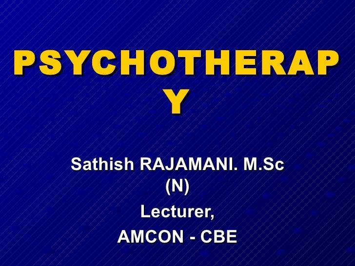 PSYCHOTHERAPY Sathish RAJAMANI. M.Sc (N) Lecturer, AMCON - CBE