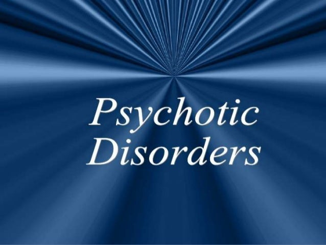Psychotic disorders are mental disorders in which aperson's personality is severely confused and that personloses touch wi...