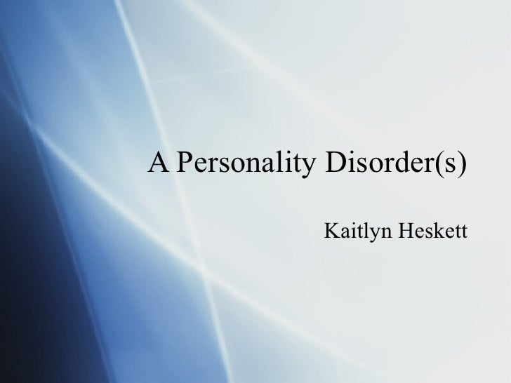 A Personality Disorder(s) Kaitlyn Heskett