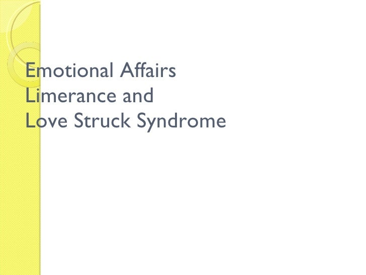 Emotional Affairs Limerance and  Love Struck Syndrome