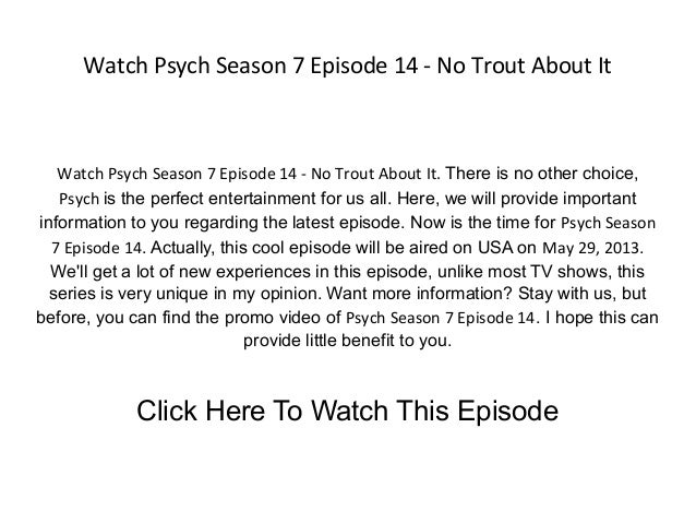 Watch Psych Season 7 Episode 14 - No Trout About ItWatch Psych Season 7 Episode 14 - No Trout About It. There is no other ...