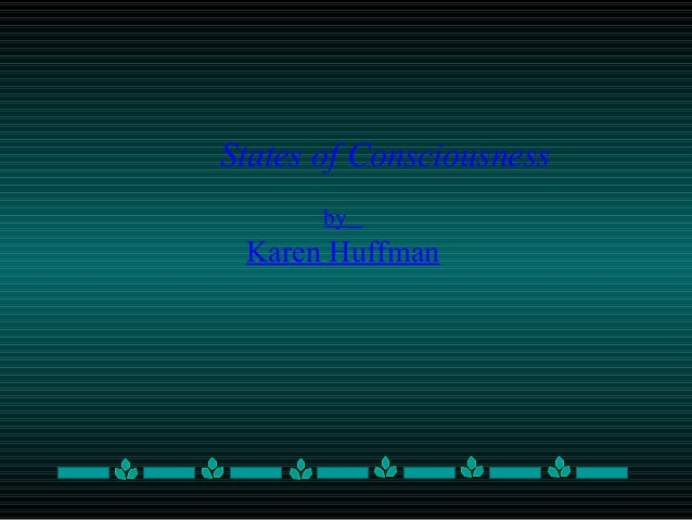 by Karen Huffman States of Consciousness