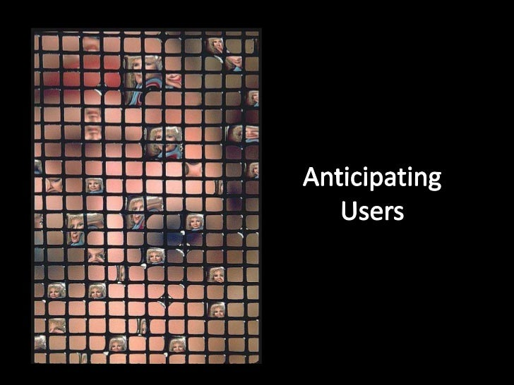 Anticipating Users<br />