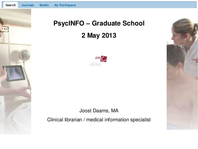 PsycINFO – Graduate School2 May 2013Joost Daams, MAClinical librarian / medical information specialist