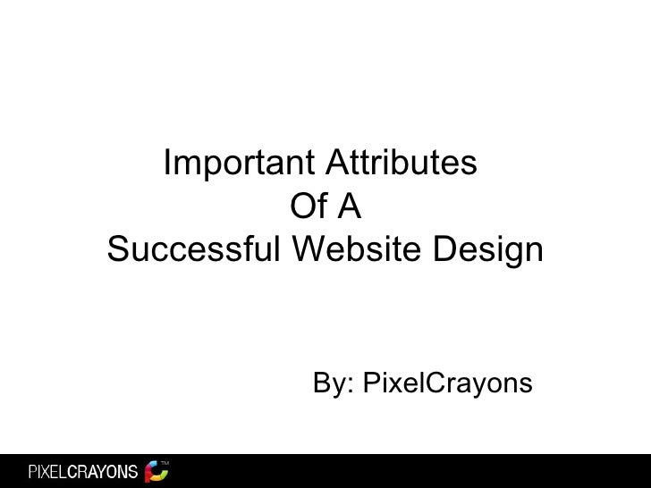 Important Attributes  Of A Successful Website Design By: PixelCrayons