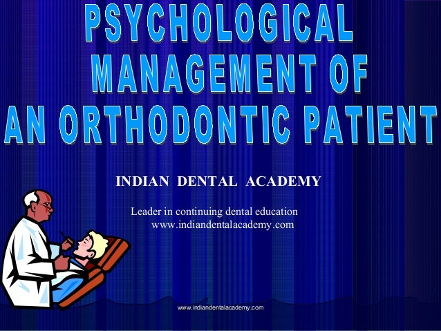 Psycological managemnt /certified fixed orthodontic courses by Indian dental academy