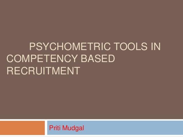 PSYCHOMETRIC TOOLS INCOMPETENCY BASEDRECRUITMENTPriti Mudgal