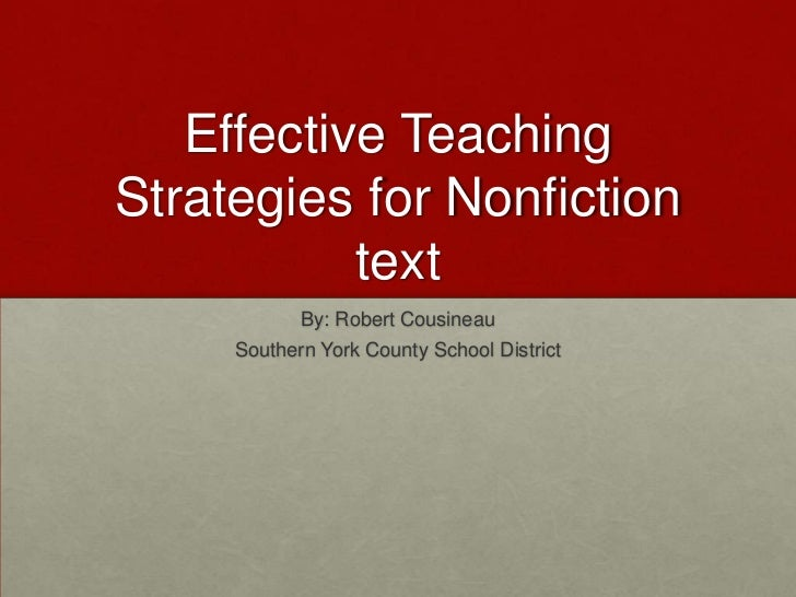 Effective Teaching Strategies for Nonfiction text<br />By: Robert Cousineau<br />Southern York County School District<br />