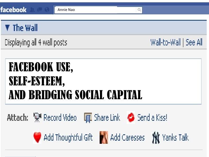 Annie Nao<br />I<br />FACEBOOK USE, <br />self-ESTEEM,<br />AND bridging social capital <br />
