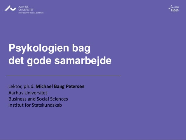 Psykologien bagdet gode samarbejdeLektor, ph.d. Michael Bang PetersenAarhus UniversitetBusiness and Social SciencesInstitu...