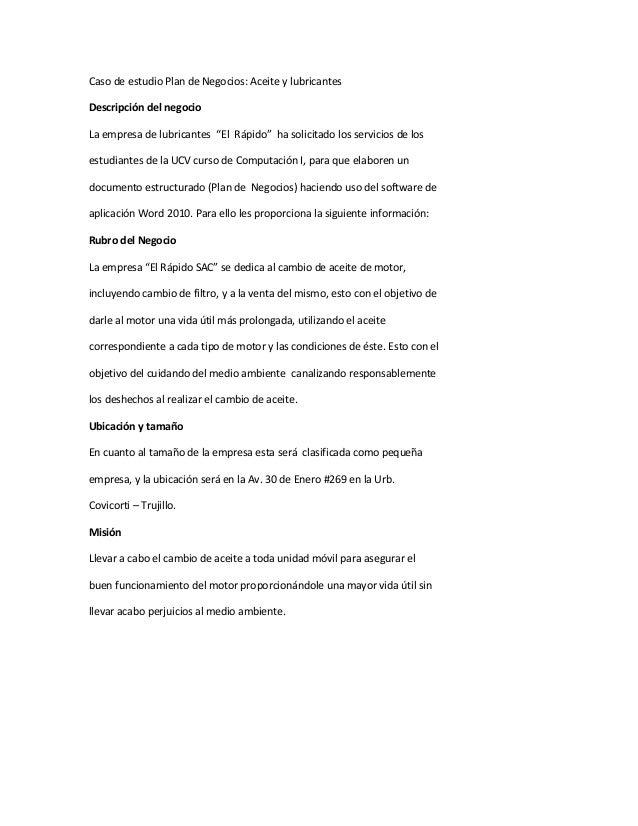 """Caso de estudio Plan de Negocios: Aceite y lubricantesDescripción del negocioLa empresa de lubricantes """"El Rápido"""" ha soli..."""