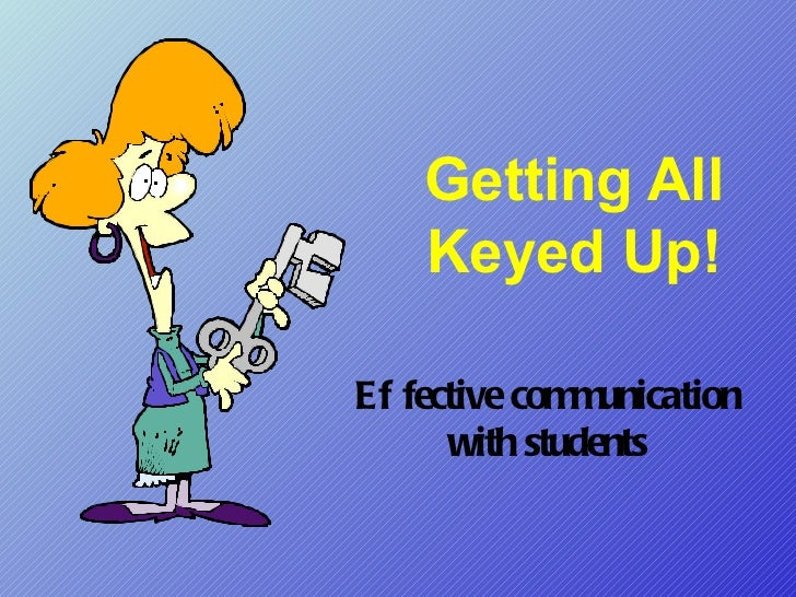 Getting All Keyed Up! Effective communication with students