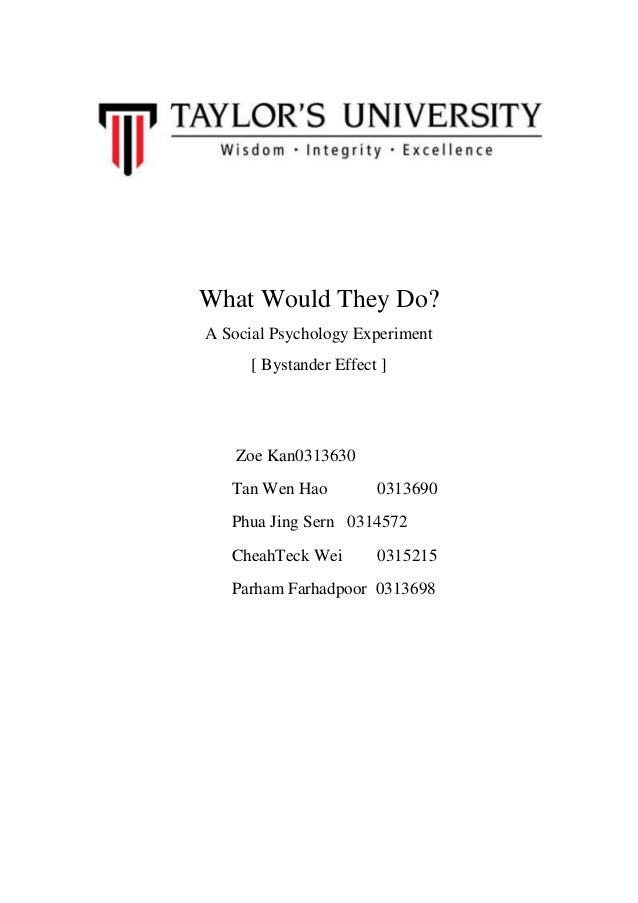 What Would They Do? A Social Psychology Experiment [ Bystander Effect ]  Zoe Kan0313630 Tan Wen Hao  0313690  Phua Jing Se...