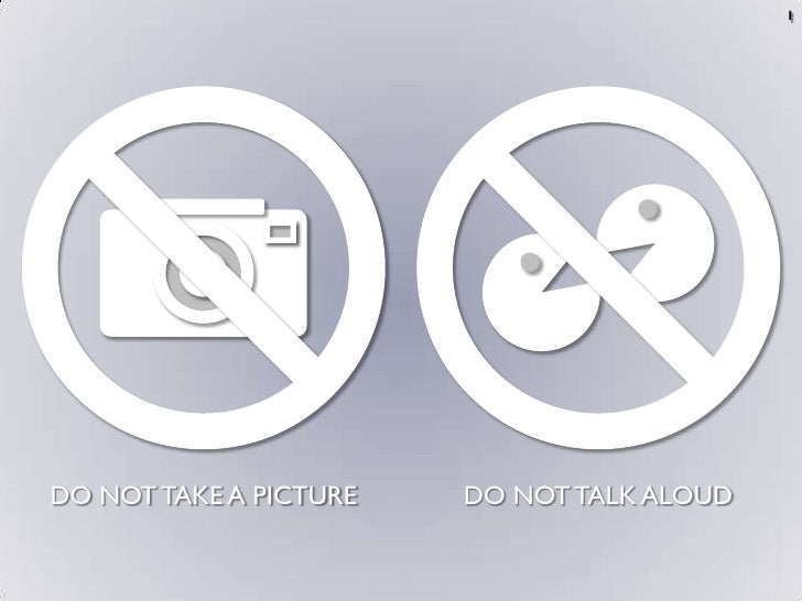 1<br />DO NOT TAKE A PICTURE<br />DO NOT TALK ALOUD<br />