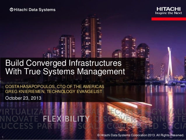 Build Converged Infrastructures With True Systems Management COSTA HASAPOPOULOS, CTO OF THE AMERICAS GREG KNIERIEMEN, TECH...