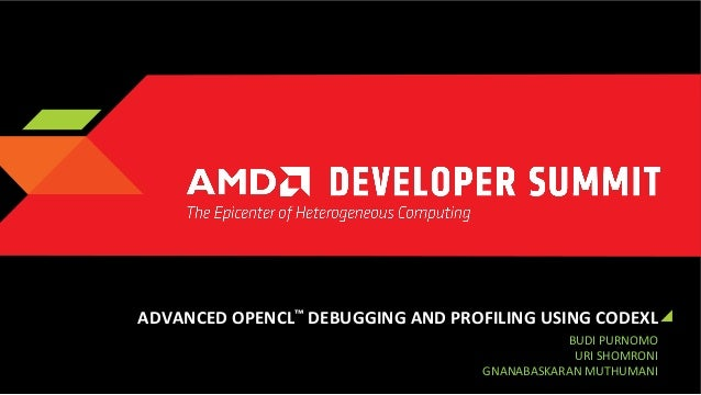 ADVANCED	   OPENCL™	   DEBUGGING	   AND	   PROFILING	   USING	   CODEXL 	    BUDI	   PURNOMO 	    URI	   SHOMRONI 	    	  ...