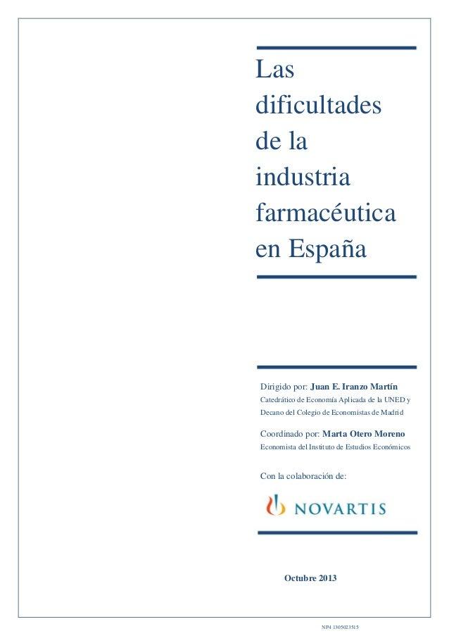 Las dificultades de la industria farmacéutica en España  Dirigido por: Juan E. Iranzo Martín Catedrático de Economía Aplic...
