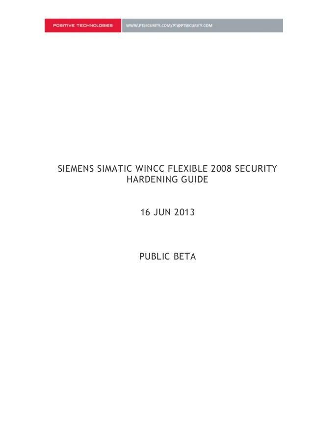 SIEMENS SIMATIC WINCC FLEXIBLE 2008 SECURITY              HARDENING GUIDE                16 JUN 2013                PUBLIC...