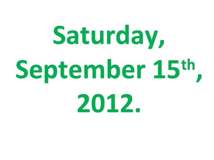 Saturday,September 15 ,             th     2012.