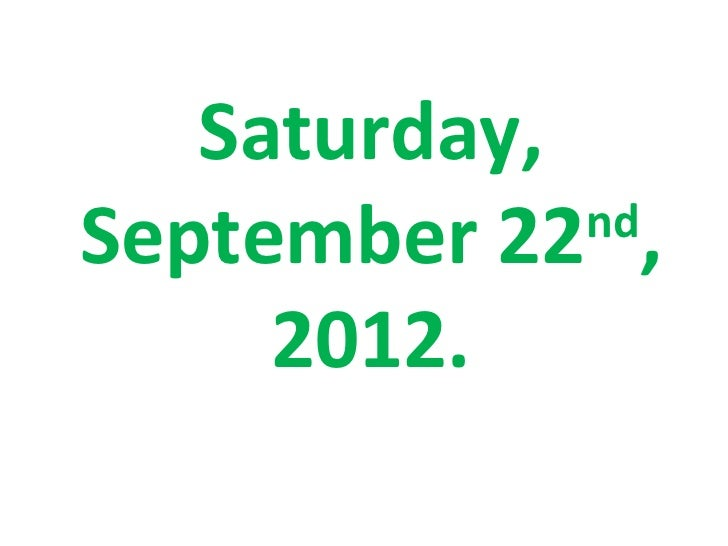 Saturday,September 22 ,             nd     2012.