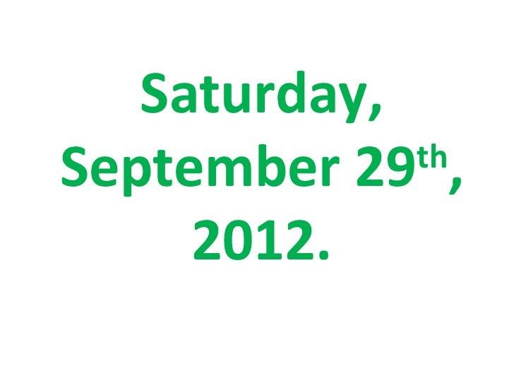 Saturday,September 29 ,             th     2012.