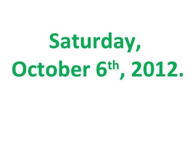 Saturday,October 6 , 2012.         th