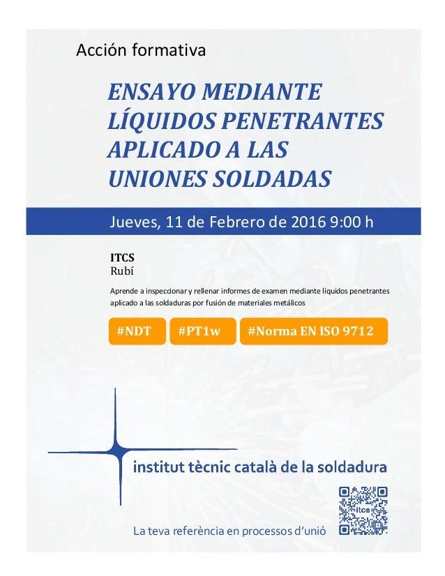 itcs-2016 Acción formativa ENSAYO MEDIANTE LÍQUIDOS PENETRANTES APLICADO A LAS UNIONES SOLDADAS Aprende a inspeccionar y r...