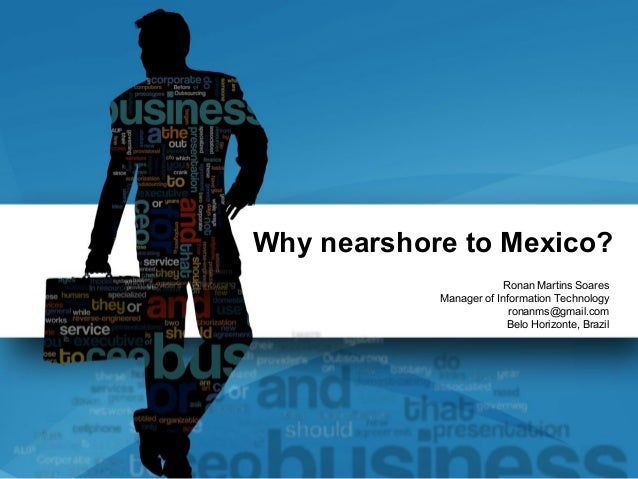 Why nearshore to Mexico?                        Ronan Martins Soares            Manager of Information Technology         ...