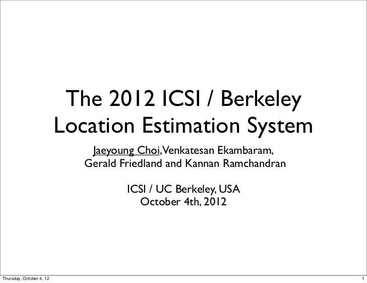 The 2012 ICSI / Berkeley                          Location Estimation System                              Jaeyoung Choi,Ve...