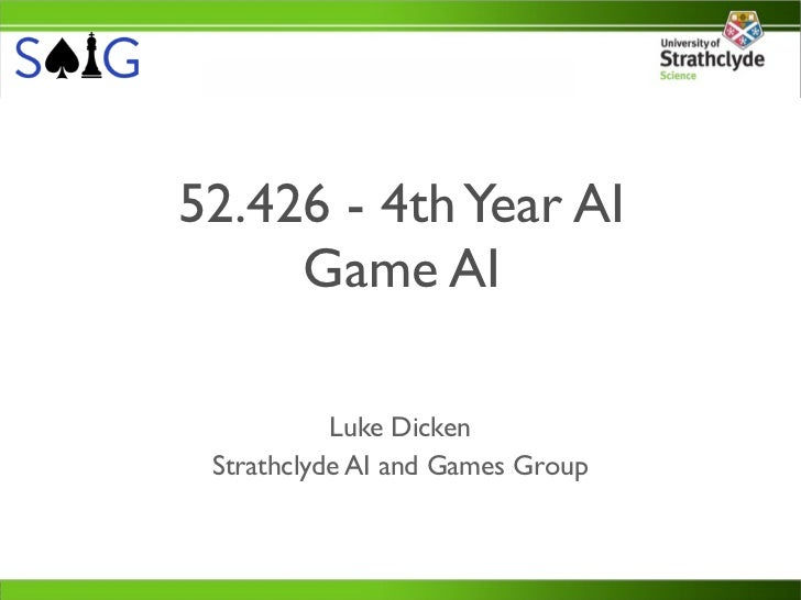 52.426 - 4th Year AI     Game AI           Luke Dicken Strathclyde AI and Games Group