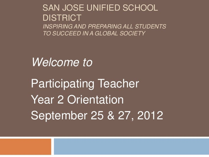 SAN JOSE UNIFIED SCHOOL  DISTRICT  INSPIRING AND PREPARING ALL STUDENTS  TO SUCCEED IN A GLOBAL SOCIETYWelcome toParticipa...