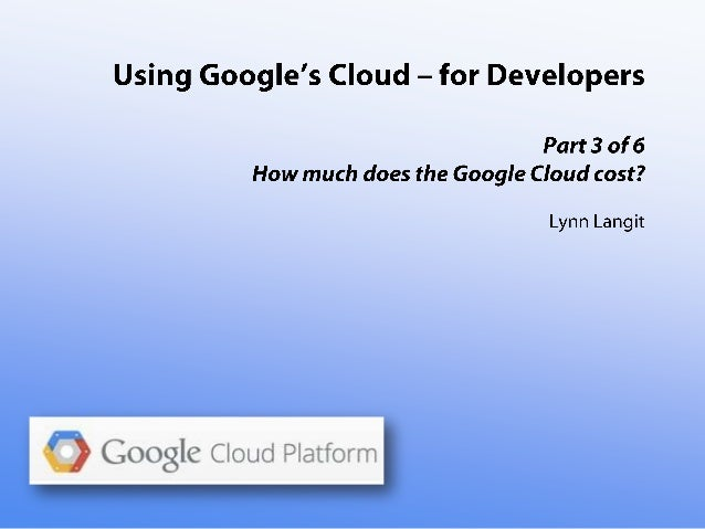 Using Google's Cloud - for Developers part three